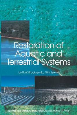 Restoration of Aquatic and Terrestrial Systems: Proceedings of a Special Water Quality Session Dealing with the Restoration of Acidified Waters in conjunction with the Annual Meeting of the North American Fisheries Society held in Toronto, Ontario, Canada, 12-15 September 1988 (Paperback)