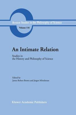 An Intimate Relation: Studies in the History and Philosophy of Science Presented to Robert E. Butts on his 60th Birthday - Boston Studies in the Philosophy and History of Science 116 (Paperback)