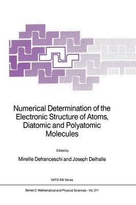 Numerical Determination of the Electronic Structure of Atoms, Diatomic and Polyatomic Molecules - NATO Science Series C 271 (Paperback)