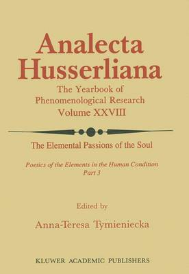 The Elemental Passions of the Soul Poetics of the Elements in the Human Condition: Part 3 - Analecta Husserliana 28 (Paperback)