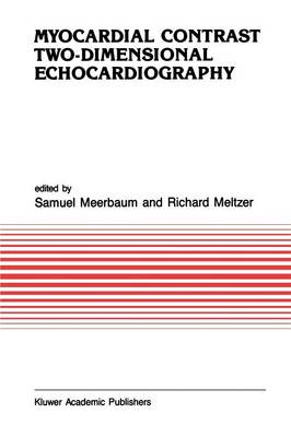 Myocardial Contrast Two-dimensional Echocardiography - Developments in Cardiovascular Medicine 99 (Paperback)