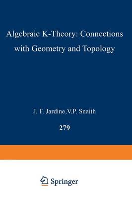 Algebraic K-Theory: Connections with Geometry and Topology - NATO Science Series C 279 (Paperback)