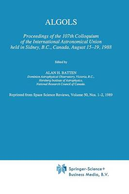 Algols: Proceedings of the 107th Colloquium of the International Astronomical Union held in Sidney, B.C., Canada, August 15-19, 1988 (Paperback)