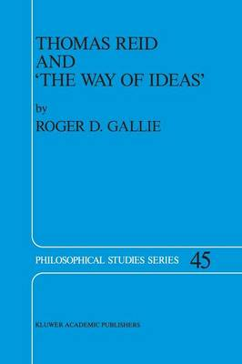 Thomas Reid and `The Way of Ideas' - Philosophical Studies Series 45 (Paperback)
