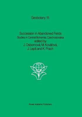 Succession in Abandoned Fields: Studies in Central Bohemia, Czechoslovakia - Geobotany 15 (Paperback)