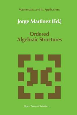 Ordered Algebraic Structures: Proceedings of the Caribbean Mathematics Foundation Conference on Ordered Algebraic Structures, Curacao, August 1988 - Mathematics and Its Applications 55 (Paperback)