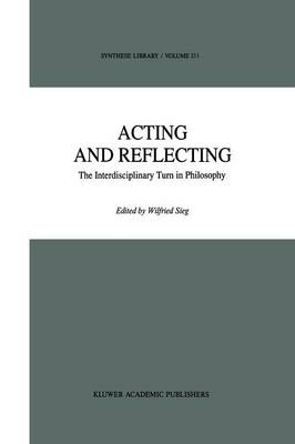 Acting and Reflecting: The Interdisciplinary Turn in Philosophy - Synthese Library 211 (Paperback)