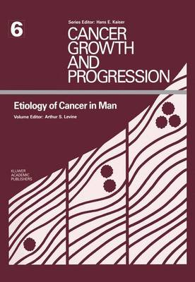 Etiology of Cancer in Man - Cancer Growth and Progression 6 (Paperback)