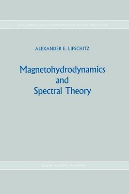 Magnetohydrodynamics and Spectral Theory - Developments in Electromagnetic Theory and Applications 4 (Paperback)