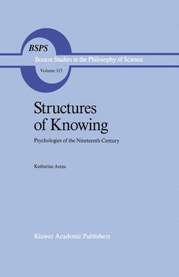 Structures of Knowing: Psychologies of the Nineteenth Century - Boston Studies in the Philosophy and History of Science 113 (Paperback)