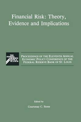 Financial Risk: Theory, Evidence and Implications: Proceedings of the Eleventh Annual Economic Policy Conference of the Federal Reserve Bank of St. Louis (Paperback)