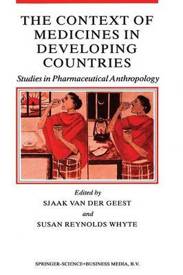 The Context of Medicines in Developing Countries: Studies in Pharmaceutical Anthropology - Culture, Illness and Healing 12 (Paperback)
