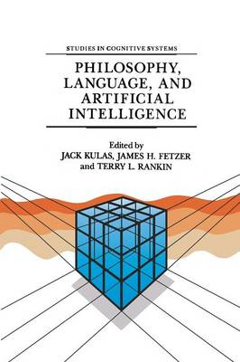 Philosophy, Language, and Artificial Intelligence: Resources for Processing Natural Language - Studies in Cognitive Systems 2 (Paperback)