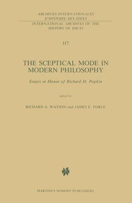 The Sceptical Mode in Modern Philosophy: Essays in Honor of Richard H. Popkin - International Archives of the History of Ideas / Archives Internationales d'Histoire des Idees 117 (Paperback)