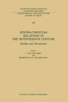 Jewish-Christian Relations in the Seventeenth Century: Studies and Documents - International Archives of the History of Ideas / Archives Internationales d'Histoire des Idees 119 (Paperback)