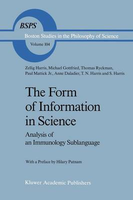 The Form of Information in Science: Analysis of an Immunology Sublanguage - Boston Studies in the Philosophy and History of Science 104 (Paperback)
