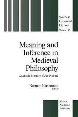 Meaning and Inference in Medieval Philosophy: Studies in Memory of Jan Pinborg - Synthese Historical Library 32 (Paperback)