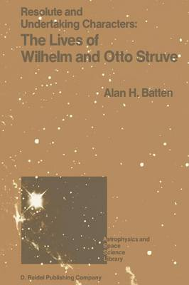 Resolute and Undertaking Characters: The Lives of Wilhelm and Otto Struve - Astrophysics and Space Science Library 139 (Paperback)