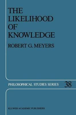 The Likelihood of Knowledge - Philosophical Studies Series 38 (Paperback)