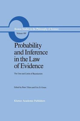 Probability and Inference in the Law of Evidence: The Uses and Limits of Bayesianism - Boston Studies in the Philosophy and History of Science 109 (Paperback)