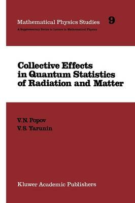 Collective Effects in Quantum Statistics of Radiation and Matter - Mathematical Physics Studies 9 (Paperback)
