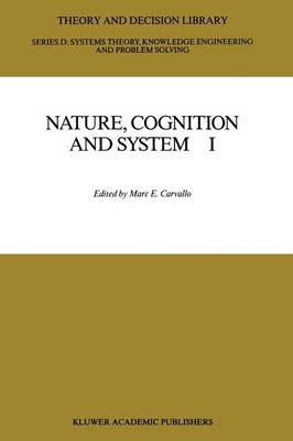 Nature, Cognition and System I: Current Systems-Scientific Research on Natural and Cognitive Systems - Theory and Decision Library D: 2 (Paperback)