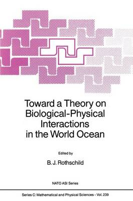 Toward a Theory on Biological-Physical Interactions in the World Ocean - NATO Science Series C 239 (Paperback)