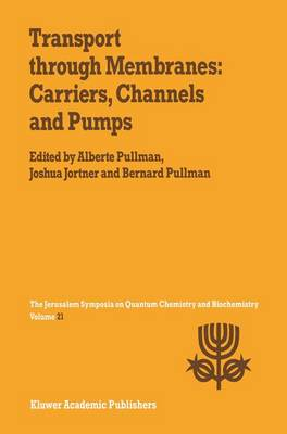Transport Through Membranes: Carriers, Channels and Pumps: Proceedings of the Twenty-First Jerusalem Symposium on Quantum Chemistry and Biochemistry Held in Jerusalem, Israel, May 16-19, 1988 - Jerusalem Symposia 21 (Paperback)