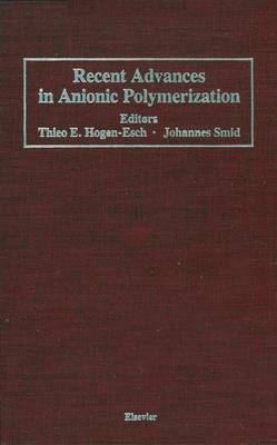 Recent Advances in Anionic Polymerization: Proceedings of the International Symposium on Recent Advances in Anionic Polymerization, held April 13-18, 1986 at the American Chemical Society Meeting in New York, New York, U.S.A. (Paperback)