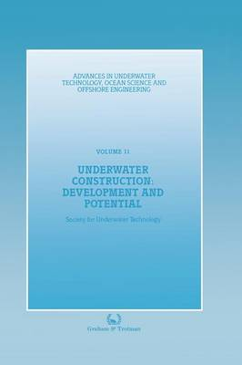 Underwater Construction: Development and Potential: Proceedings of an international conference (The Market for Underwater Construction) organized by the Society for Underwater Technology and held in London, 5 & 6 March 1987 - Advances in Underwater Technology, Ocean Science and Offshore Engineering 11 (Paperback)