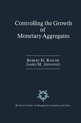 Controlling the Growth of Monetary Aggregates - Rochester Studies in Managerial Economics and Policy 4 (Paperback)