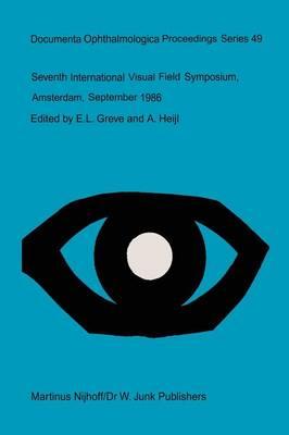 Seventh International Visual Field Symposium, Amsterdam, September 1986 - Documenta Ophthalmologica Proceedings Series 49 (Paperback)