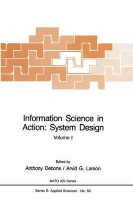 Information Science in Action: System Design: Volume I - Nato Science Series E: 1 (Paperback)