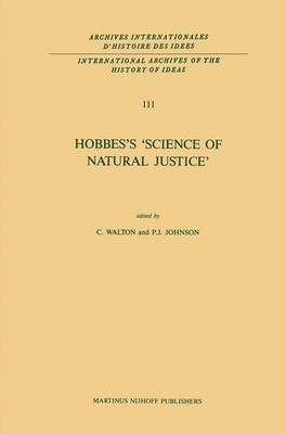 Hobbes's `Science of Natural Justice' - International Archives of the History of Ideas / Archives Internationales d'Histoire des Idees 111 (Paperback)