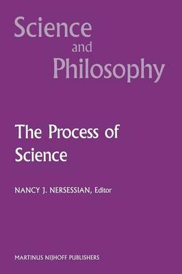 The Process of Science: Contemporary Philosophical Approaches to Understanding Scientific Practice - Science and Philosophy 3 (Paperback)