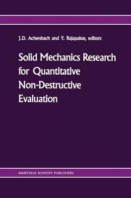 Solid mechanics research for quantitative non-destructive evaluation: Proceedings of the ONR Symposium on Solid Mechanics Research for QNDE, Northwestern University, Evanston, IL, September 18-20, 1985 (Paperback)