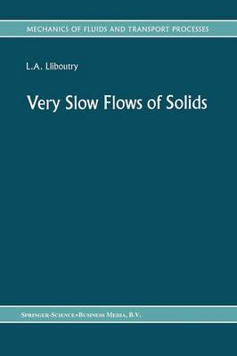 Very Slow Flows of Solids: Basics of Modeling in Geodynamics and Glaciology - Mechanics of Fluids and Transport Processes 7 (Paperback)