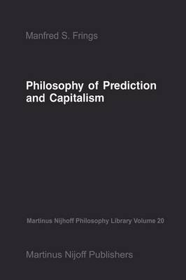 Philosophy of Prediction and Capitalism - Martinus Nijhoff Philosophy Library 20 (Paperback)