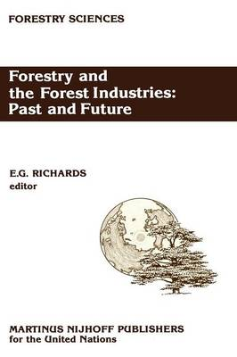 Forestry and the Forest Industries: Past and Future: Major developments in the forest and forest industry sector since 1947 in Europe, the USSR and North America - Forestry Sciences 27 (Paperback)