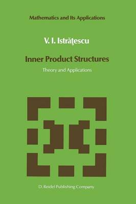 Inner Product Structures: Theory and Applications - Mathematics and Its Applications 25 (Paperback)