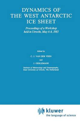 Dynamics of the West Antarctic Ice Sheet: Proceedings of a Workshop held in Utrecht, May 6-8, 1985 - Glaciology and Quaternary Geology 4 (Paperback)