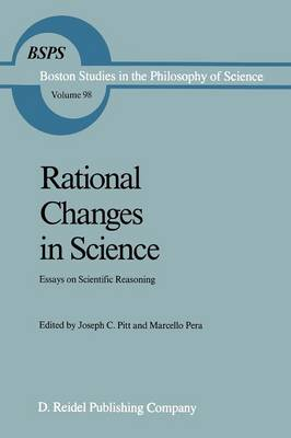 Rational Changes in Science: Essays on Scientific Reasoning - Boston Studies in the Philosophy and History of Science 98 (Paperback)