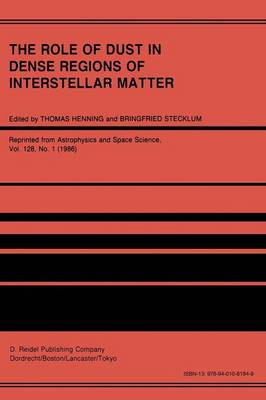 The Role of Dust in Dense Regions of Interstellar Matter: Proceedings of the Jena Workshop, held in Georgenthal, G.D.R., March 10-14, 1986 (Paperback)