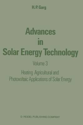 Advances in Solar Energy Technology: Advances in Solar Energy Technology Heating, Agricultural and Photovoltaic Applications of Solar Energy Volume 3 (Paperback)