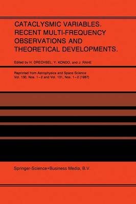 Cataclysmic Variables. Recent Multi-Frequency Observations and Theoretical Developments: Proceedings of IAU Colloquium No. 93, held in Bamberg, F.R.G., June 16-19, 1986 (Paperback)