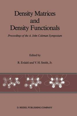 Density Matrices and Density Functionals: Proceedings of the A. John Coleman Symposium (Paperback)
