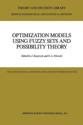 Optimization Models Using Fuzzy Sets and Possibility Theory - Theory and Decision Library B 4 (Paperback)