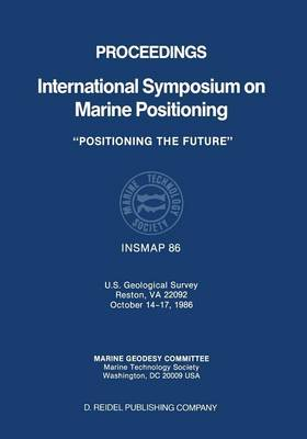 Proceedings International Symposium on Marine Positioning: U.S. Geological Survey Reston, VA 22092 October 14-17,1986 (Paperback)