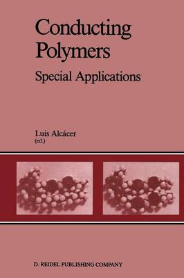 Conducting Polymers: Special Applications Proceedings of the Workshop held at Sintra, Portugal, July 28-31, 1986 (Paperback)