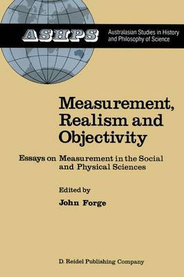 Measurement, Realism and Objectivity: Essays on Measurement in the Social and Physical Sciences - Studies in History and Philosophy of Science 5 (Paperback)